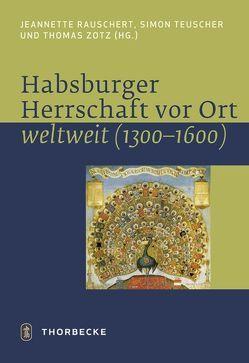 Habsburger Herrschaft vor Ort – weltweit von Teuscher,  Simon / Zotz
