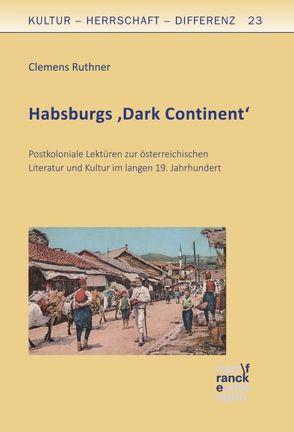Habsburgs 'Dark Continent' von Ruthner,  Clemens