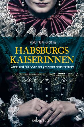 Habsburgs Kaiserinnen von Größing,  Sigrid-Maria