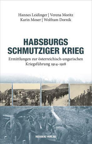 Habsburgs schmutziger Krieg von Dornik,  Wolfram, Leidinger,  Hannes, Moritz,  Verena, Moser,  Karin