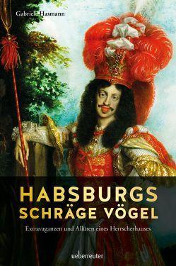 Habsburgs schräge Vögel von Hasmann,  Gabriele