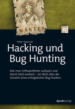 Hacking und Bug Hunting von Klicman,  Peter, Yaworski,  Peter