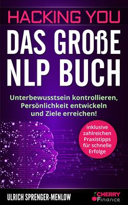 Hacking You – Das große NLP Buch von Cherry Finance, Sprenger-Menlow,  Ulrich