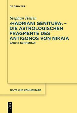 """""""Hadriani genitura"""" – Die astrologischen Fragmente des Antigonos von Nikaia von Heilen,  Stephan"""