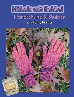 Häkeln mit Bobbel – Handschuhe & Stulpen von Fischer,  Romy