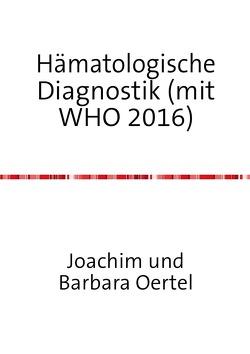 Hämatologische Diagnostik (mit WHO 2016) von Oertel,  Joachim