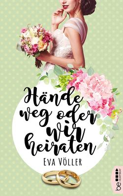 Hände weg oder wir heiraten von Völler,  Eva