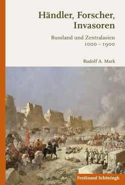 Händler, Forscher, Invasoren von Mark,  Rudolf A.