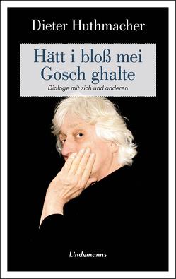 Hätt i bloß mei Gosch ghalte von Huthmacher,  Dieter