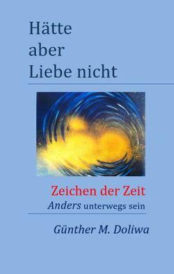 Hätte aber Liebe nicht von Doliwa,  Günther M