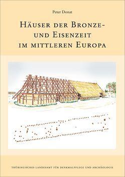 Häuser der Bronze- und Eisenzeit im mittleren Europa. von Donat,  Peter