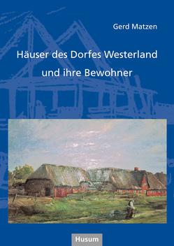 Häuser des Dorfes Westerland und ihre Bewohner von Matzen,  Gerd
