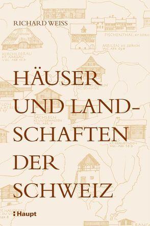 Häuser und Landschaften der Schweiz von Anderegg,  Jean-Pierre, Weiß,  Hans, Weiss,  Richard