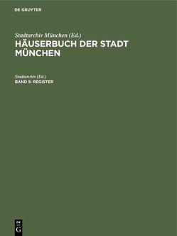 Häuserbuch der Stadt München. von Stadtarchiv