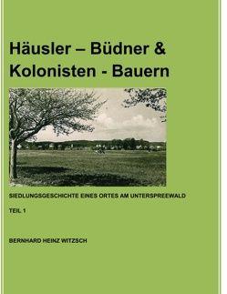 Häusler – Büdner & Kolonisten – Bauern von Witzsch,  Bernhard Heinz