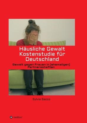 Häusliche Gewalt Kostenstudie für Deutschland von Sacco,  Sylvia