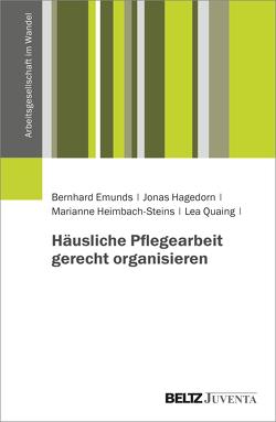 Häusliche Pflegearbeit gerecht organisieren von Emunds,  Bernhard, Hagedorn,  Jonas, Heimbach-Steins,  Marianne, Quaing,  Lea