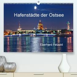 Hafenstädte der Ostsee (Premium, hochwertiger DIN A2 Wandkalender 2021, Kunstdruck in Hochglanz) von Petzold,  Eberhard