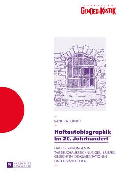 Haftautobiographik im 20. Jahrhundert von Berndt,  Sandra