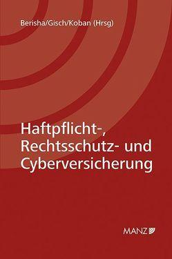 Haftpflicht-, Rechtsschutz- und Cyberversicherung von Berisha,  Arlinda, Gisch,  Erwin, Koban,  Klaus