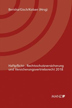 Haftpflicht-, Rechtsschutzversicherung und Versicherungsvertriebsrecht 2018 von Berisha,  Arlinda, Gisch,  Erwin, Koban,  Klaus