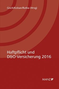 Haftpflicht und D&O-Versicherung 2016 von Gisch,  Erwin, Koban,  Klaus, Ratka,  Thomas