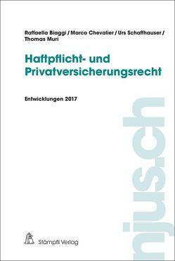 Haftpflicht- und Privatversicherungsrecht von Biaggi,  Raffaella, Chevalier,  Marco, Muri,  Thomas, Schaffhauser,  Urs