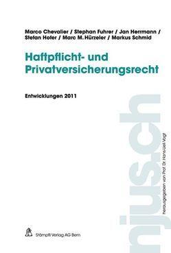 Haftpflicht- und Privatversicherungsrecht, Entwicklungen 2011 von Chevalier,  Marco, Fuhrer,  Stephan, Herrmann,  Jan, Hofer,  Stefan, Hürzeler,  Marc M., Schmid,  Markus