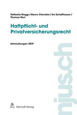Haftpflicht- und Privatversicherungsrecht, Entwicklungen 2019 von Biaggi,  Raffaella, Chevalier,  Marco, Muri,  Thomas, Schaffhauser,  Urs