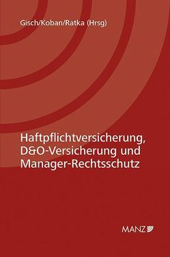 Haftpflichtversicherung, D&O-Versicherung und Manager-Rechtsschutz von Gisch,  Erwin, Koban,  Klaus, Ratka,  Thomas