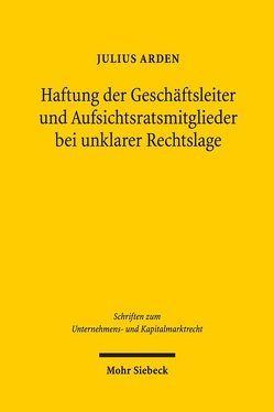 Haftung der Geschäftsleiter und Aufsichtsratsmitglieder bei unklarer Rechtslage von Arden,  Julius