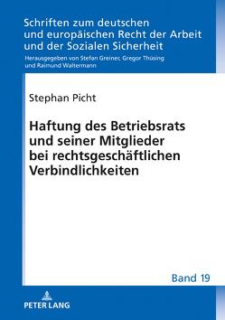 Haftung des Betriebsrats und seiner Mitglieder bei rechtsgeschäftlichen Verbindlichkeiten von Picht,  Stephan
