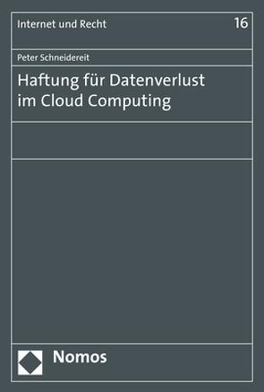 Haftung für Datenverlust im Cloud Computing von Schneidereit,  Peter