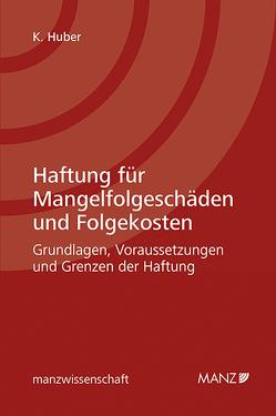 Haftung für Mangelfolgeschäden und Folgekosten von Huber,  Katharina