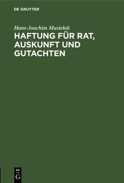 Haftung für Rat, Auskunft und Gutachten von Musielak,  Hans-Joachim