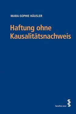 Haftung ohne Kausalitätsnachweis von Häusler,  Mara-Sophie