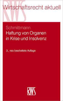 Haftung von Organen in Krise und Insolvenz von Schmittmann,  Jens M