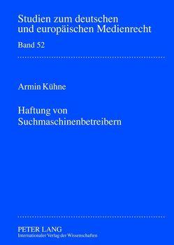 Haftung von Suchmaschinenbetreibern von Kühne,  Armin