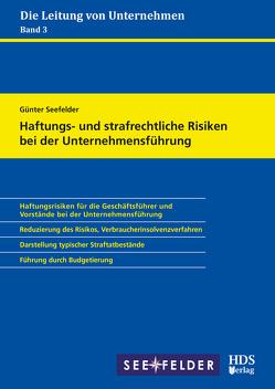 Haftungs- und strafrechtliche Risiken bei der Unternehmensführung von Seefelder,  Günter