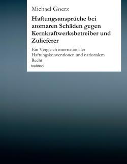 Haftungsansprüche bei atomaren Schäden gegen Kernkraftwerksbetreiber und Zulieferer von Goerz,  Michael, Martinek,  Michael