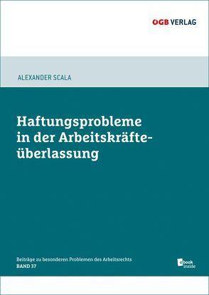 Haftungsprobleme bei der Arbeitskräfteüberlassung von Scala,  Alexander