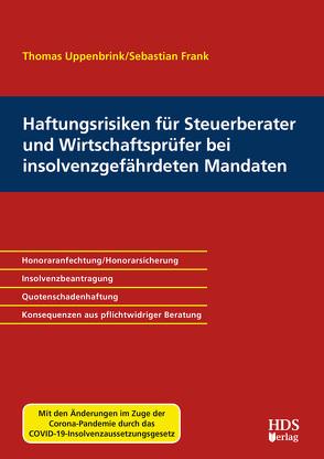 Haftungsrisiken für Steuerberater und Wirtschaftsprüfer bei insolvenzgefährdeten Mandaten von Frank,  Sebastian, Uppenbrink,  Thomas