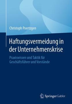 Haftungsvermeidung in der Unternehmenskrise von Poertzgen,  Christoph