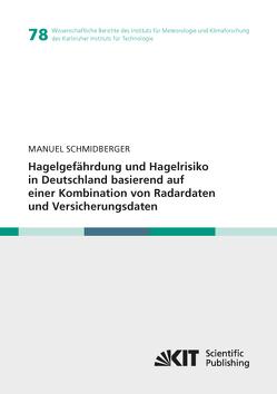 Hagelgefährdung und Hagelrisiko in Deutschland basierend auf einer Kombination von Radardaten und Versicherungsdaten von Schmidberger,  Manuel