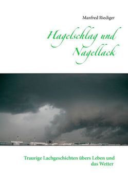 Hagelschlag und Nagellack von Riediger,  Manfred