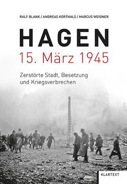 Hagen 15. März 1945 von Blank,  Ralf, Korthals,  Andreas, Weidner,  Marcus