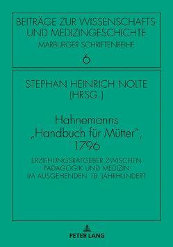 Hahnemanns «Handbuch für Mütter», 1796 von Hahnemann,  Samuel, Nolte,  Stephan Heinrich