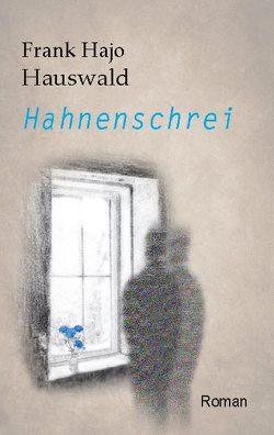Hahnenschrei von Hauswald,  Frank Hajo