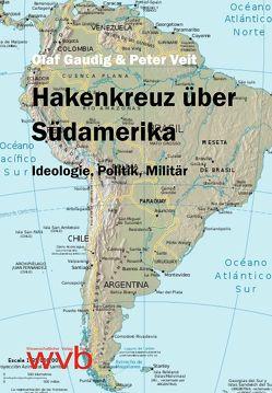 Hakenkreuz über Südamerika von Gaudig,  Olaf, Veit,  Peter