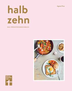 halb zehn – das Frühstückskochbuch mit 100 Rezepten von Prus,  Agnes